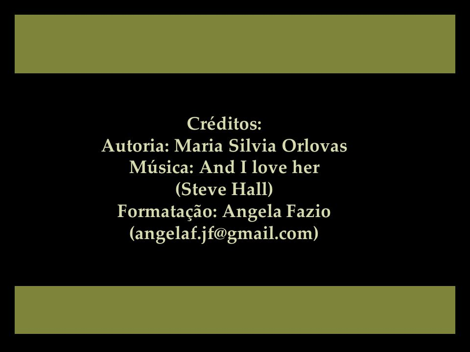 Autoria: Maria Silvia Orlovas Música: And I love her (Steve Hall)