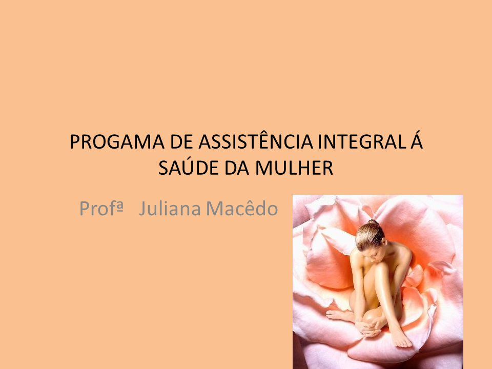 PROGAMA DE ASSISTÊNCIA INTEGRAL Á SAÚDE DA MULHER