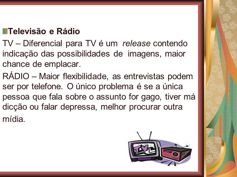 Televisão e Rádio TV – Diferencial para TV é um release contendo indicação das possibilidades de imagens, maior chance de emplacar.