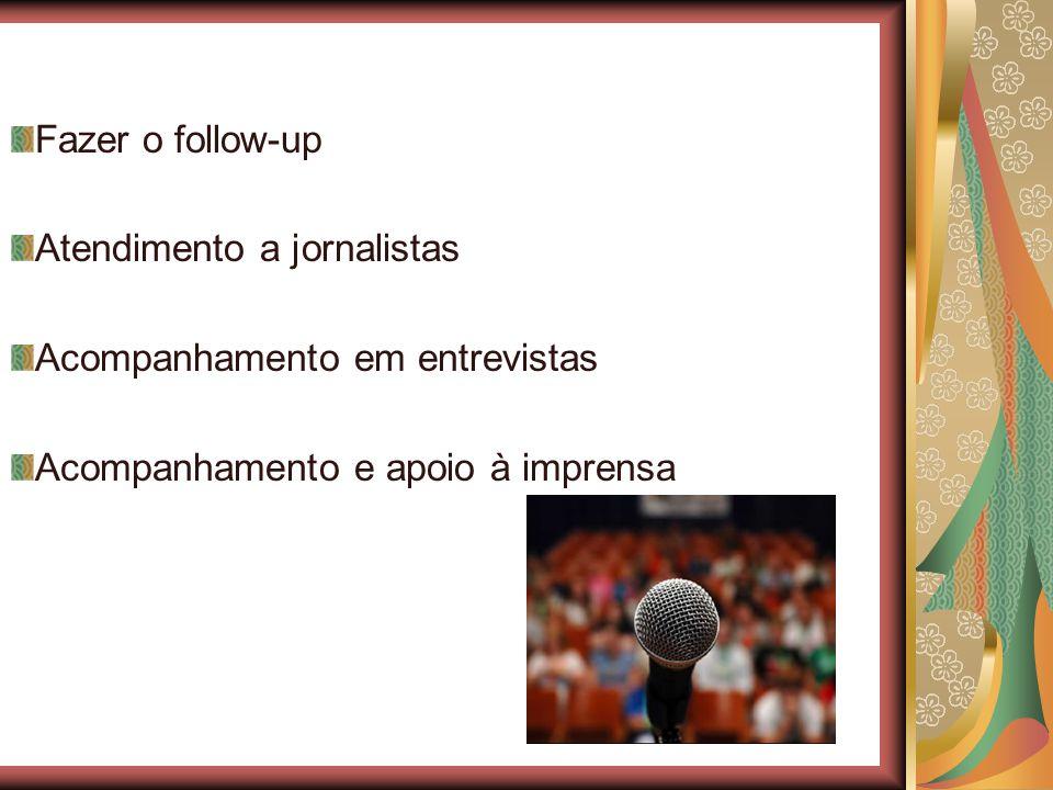 Fazer o follow-up Atendimento a jornalistas. Acompanhamento em entrevistas.