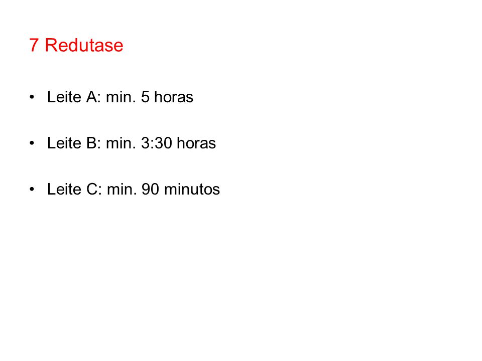 7 Redutase Leite A: min. 5 horas Leite B: min. 3:30 horas
