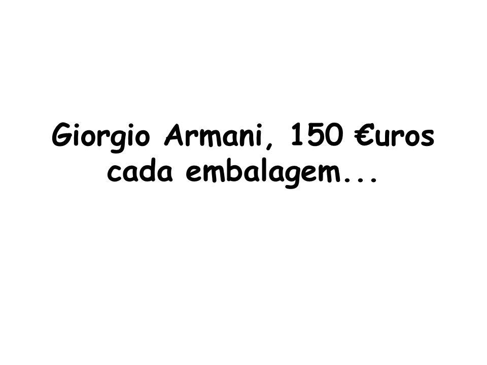 Giorgio Armani, 150 €uros cada embalagem...