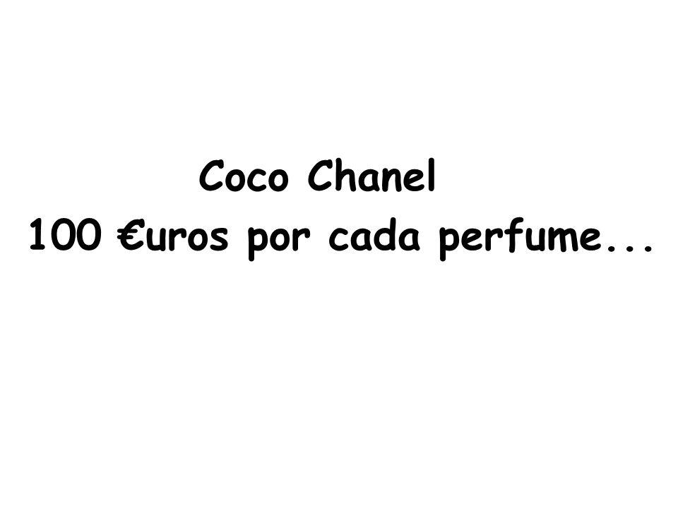 Coco Chanel 100 €uros por cada perfume...