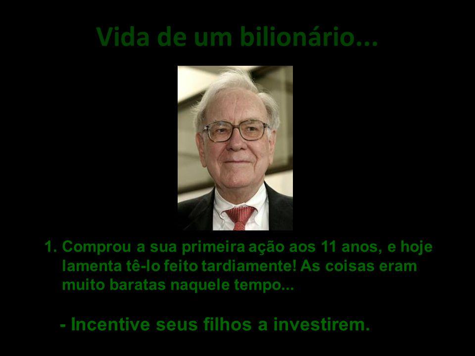 Vida de um bilionário... - Incentive seus filhos a investirem.