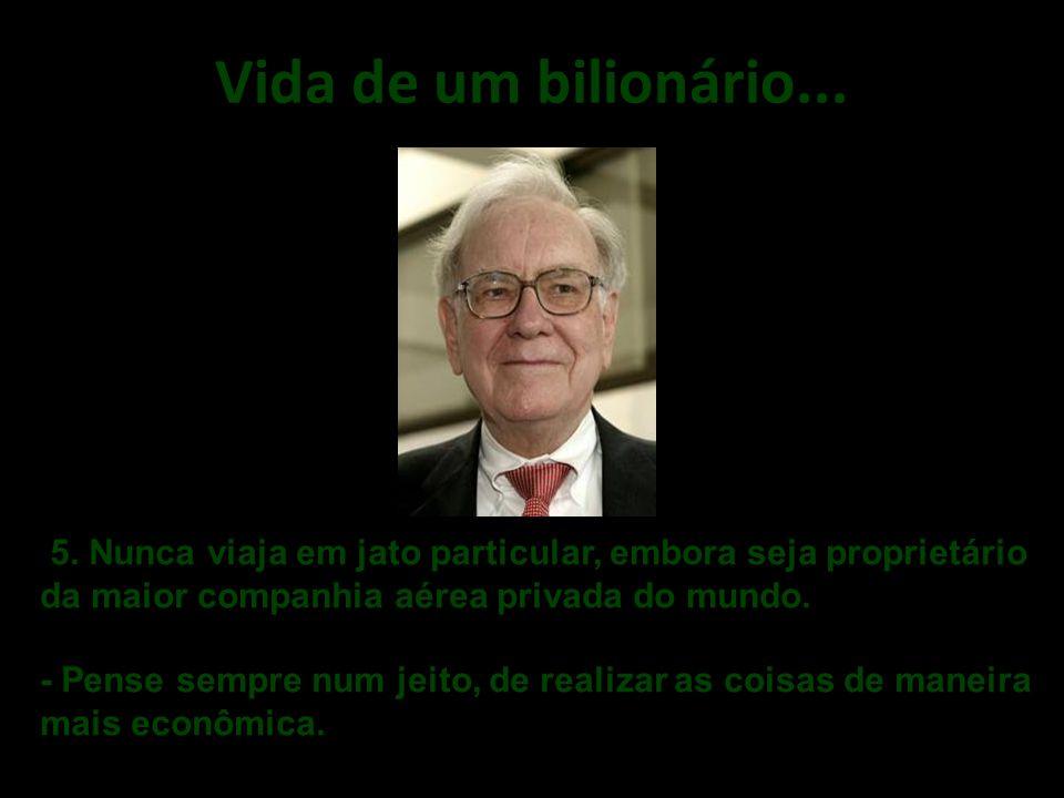 Vida de um bilionário... . 5. Nunca viaja em jato particular, embora seja proprietário da maior companhia aérea privada do mundo.
