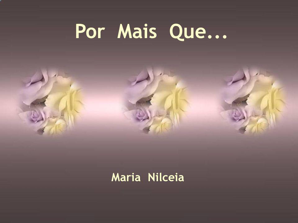 Por Mais Que... Maria Nilceia