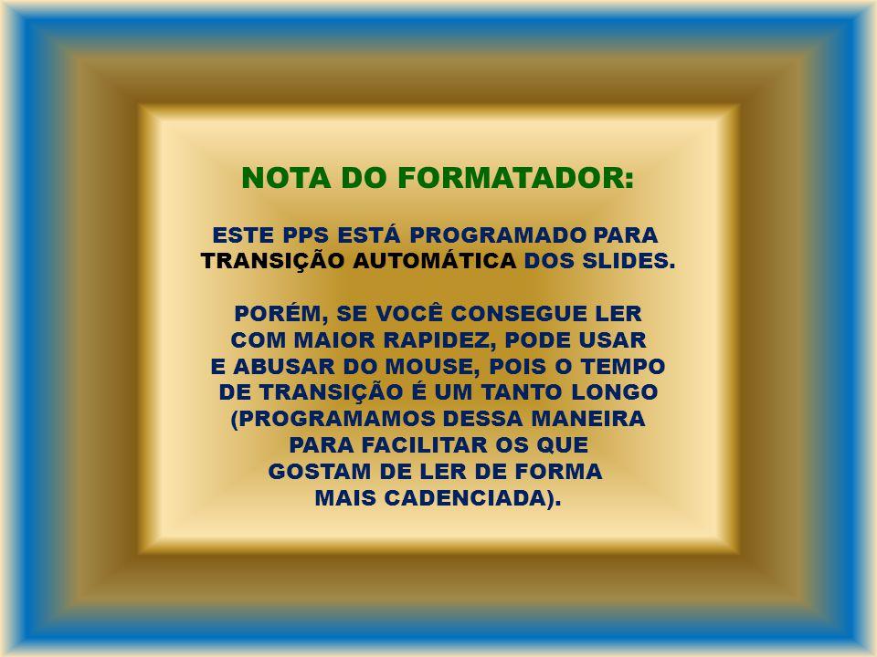 NOTA DO FORMATADOR: ESTE PPS ESTÁ PROGRAMADO PARA