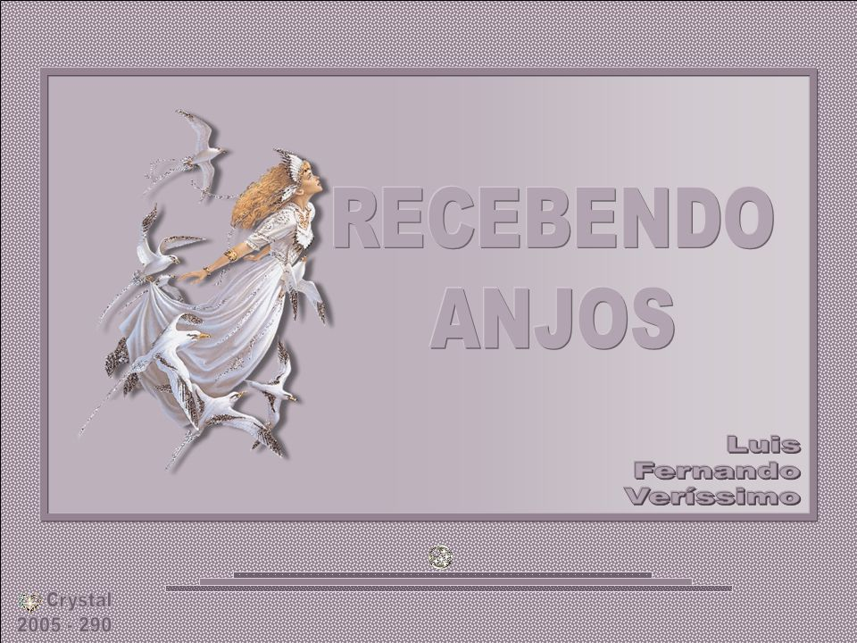 RECEBENDO ANJOS Luis Fernando Veríssimo Crystal 2005 - 290