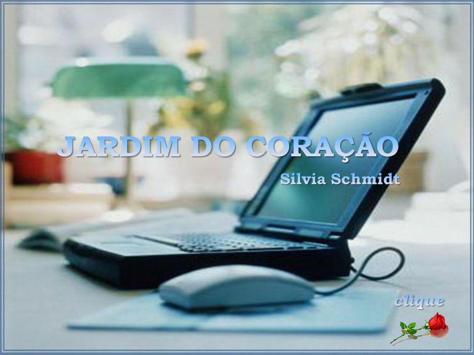 JARDIM DO CORAÇÃO Silvia Schmidt clique