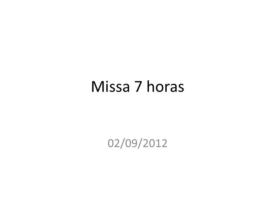Missa 7 horas 02/09/2012