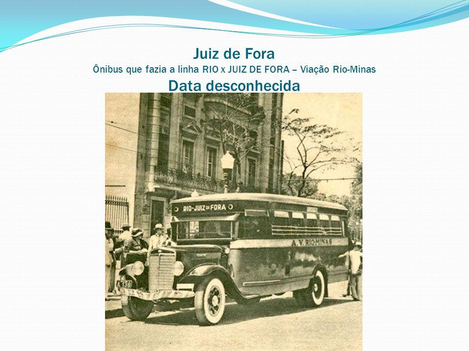Juiz de Fora Ônibus que fazia a linha RIO x JUIZ DE FORA – Viação Rio-Minas Data desconhecida