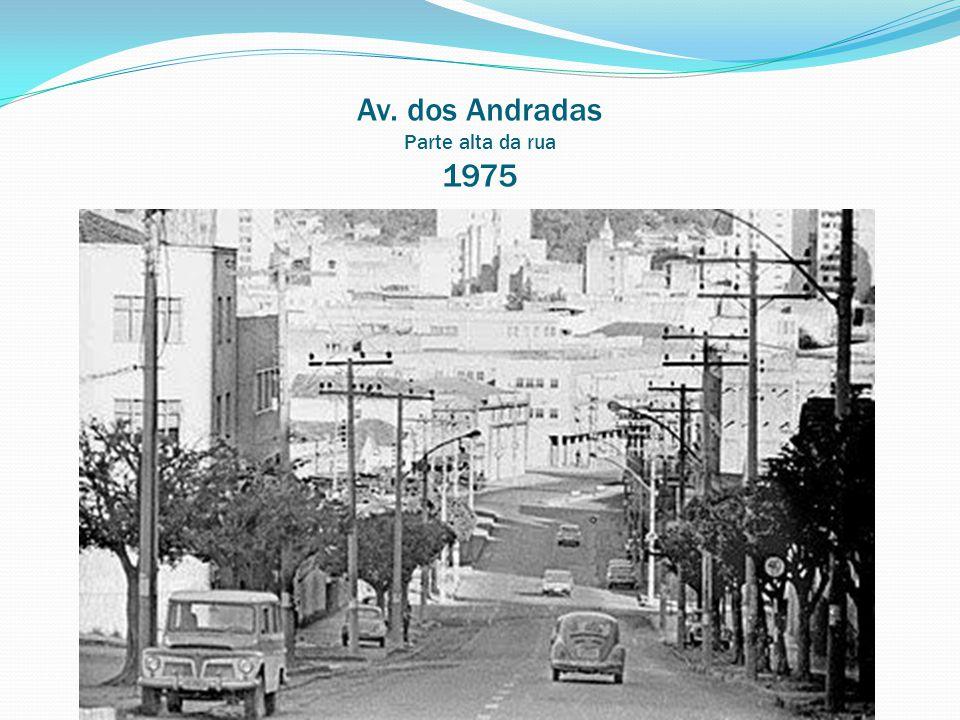 Av. dos Andradas Parte alta da rua 1975