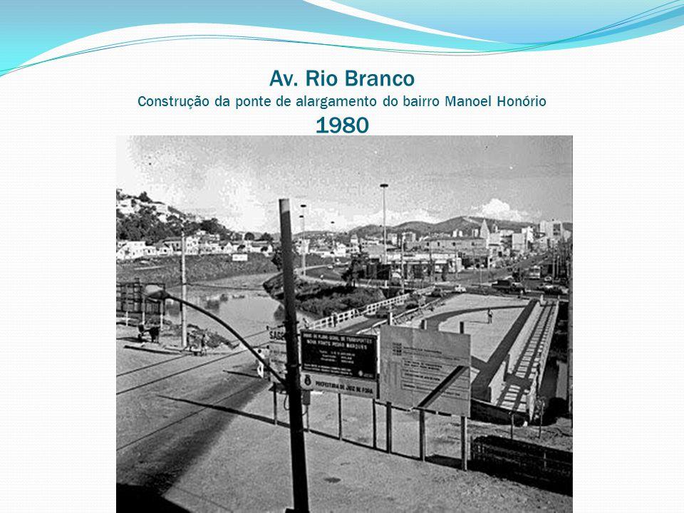 Av. Rio Branco Construção da ponte de alargamento do bairro Manoel Honório 1980