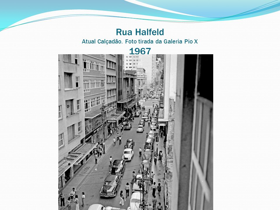 Rua Halfeld Atual Calçadão. Foto tirada da Galeria Pio X 1967