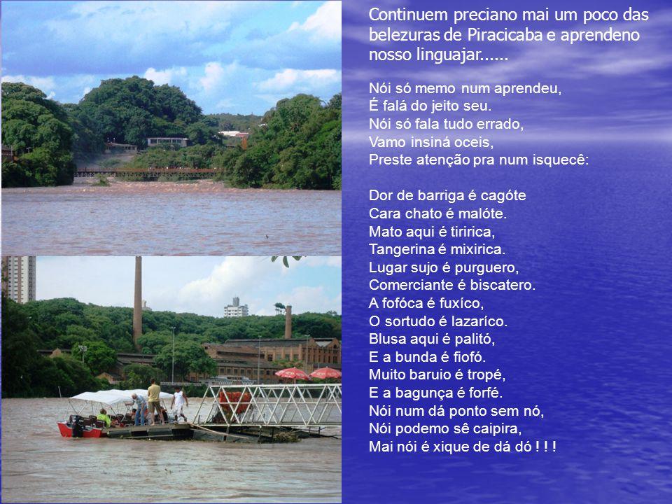 Continuem preciano mai um poco das belezuras de Piracicaba e aprendeno nosso linguajar......
