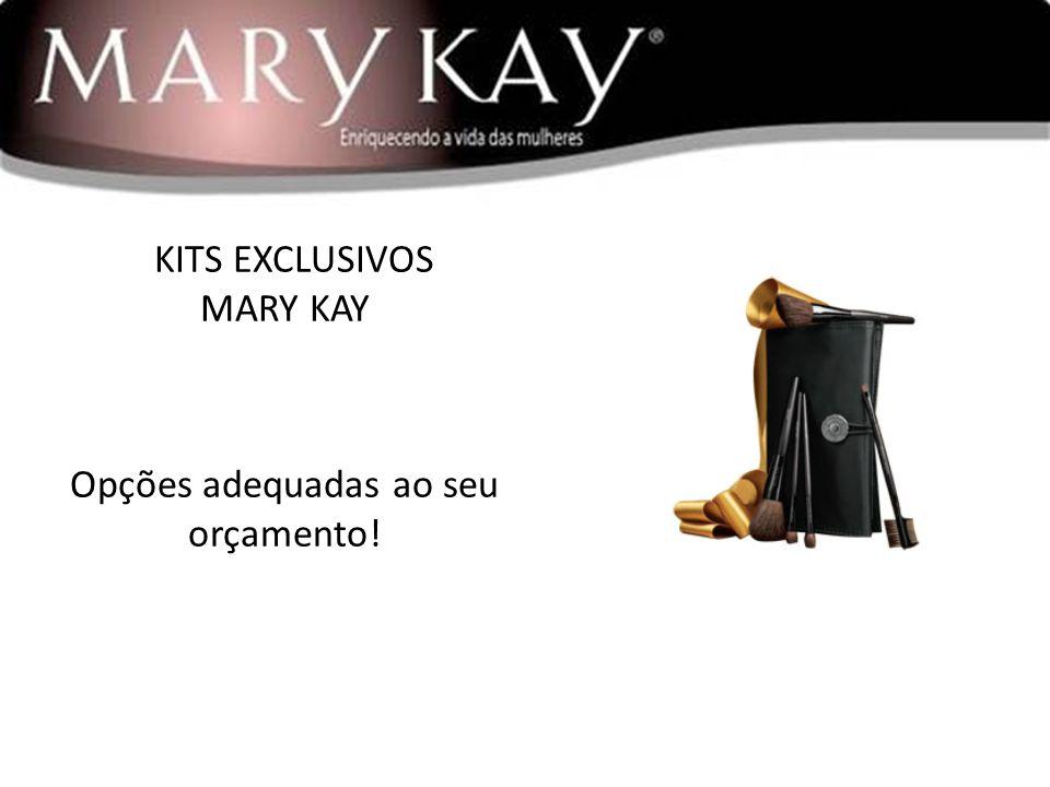 KITS EXCLUSIVOS MARY KAY Opções adequadas ao seu orçamento!
