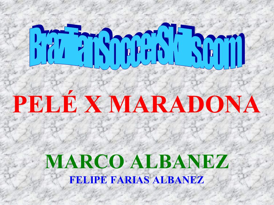 PELÉ X MARADONA MARCO ALBANEZ FELIPE FARIAS ALBANEZ