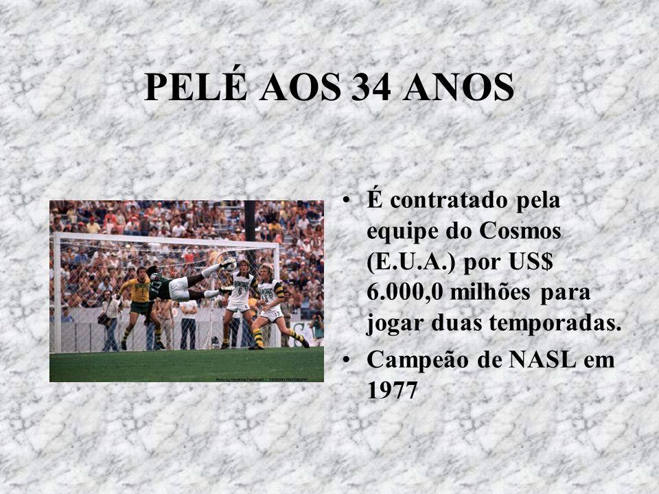PELÉ AOS 34 ANOS É contratado pela equipe do Cosmos (E.U.A.) por US$ 6.000,0 milhões para jogar duas temporadas.