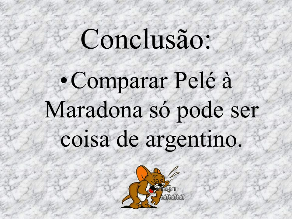 Comparar Pelé à Maradona só pode ser coisa de argentino.