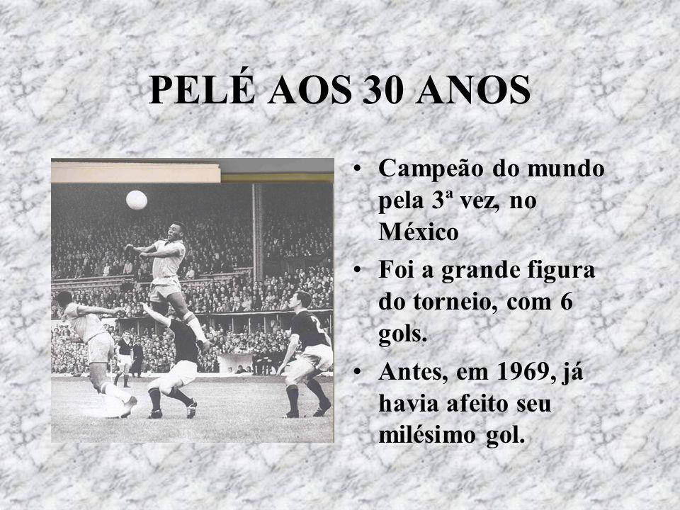 PELÉ AOS 30 ANOS Campeão do mundo pela 3ª vez, no México