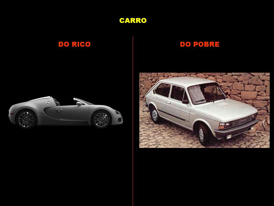 CARRO DO RICO DO POBRE