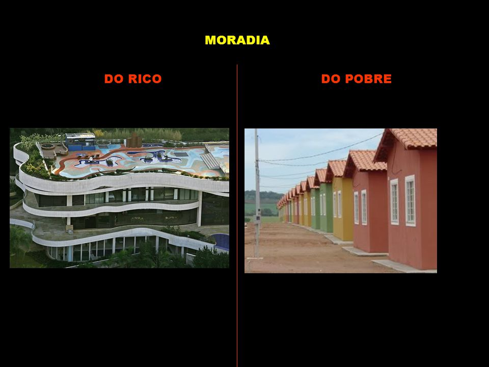 MORADIA DO RICO DO POBRE