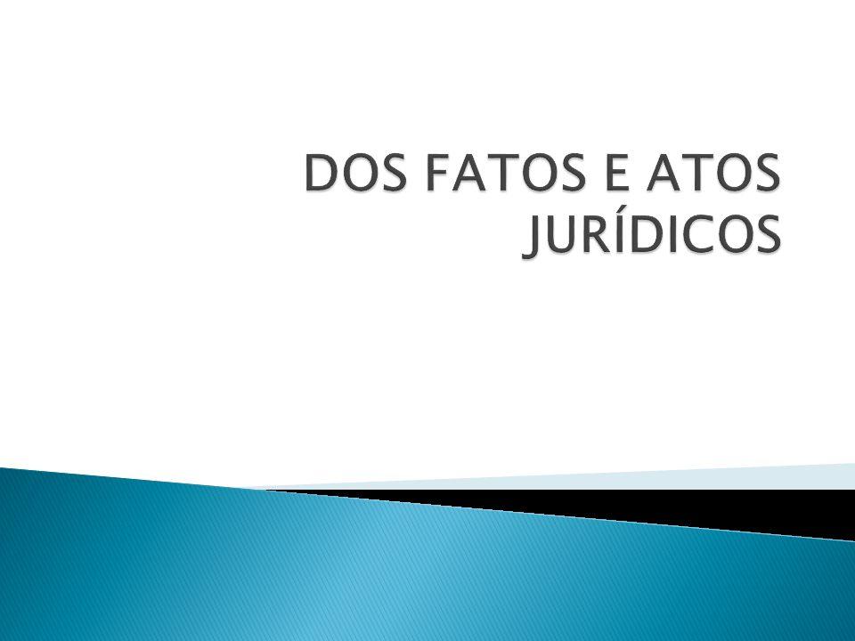 DOS FATOS E ATOS JURÍDICOS