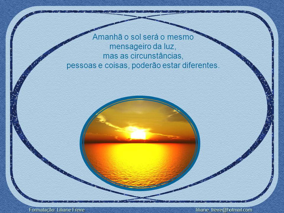 Amanhã o sol será o mesmo mensageiro da luz, mas as circunstâncias,