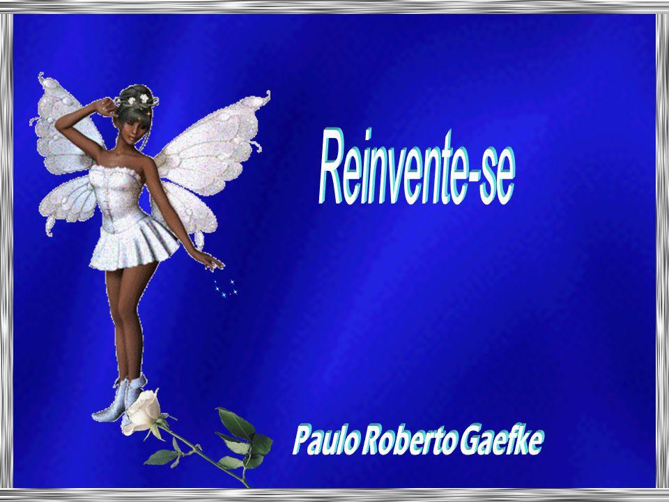 Reinvente-se Paulo Roberto Gaefke