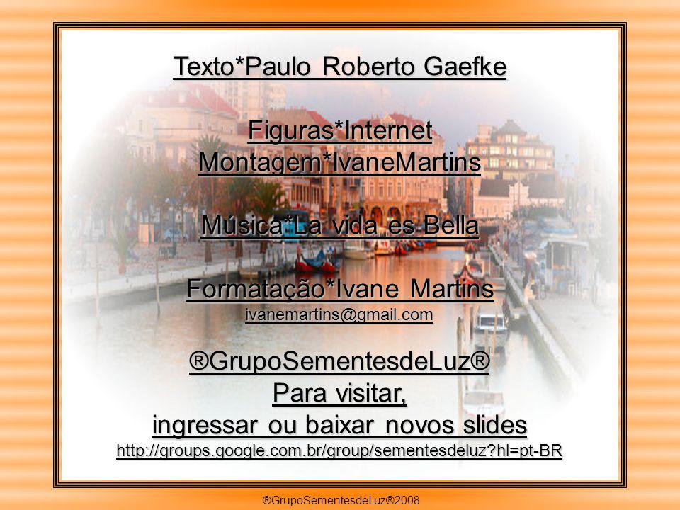 Texto*Paulo Roberto Gaefke Figuras*Internet Montagem*IvaneMartins