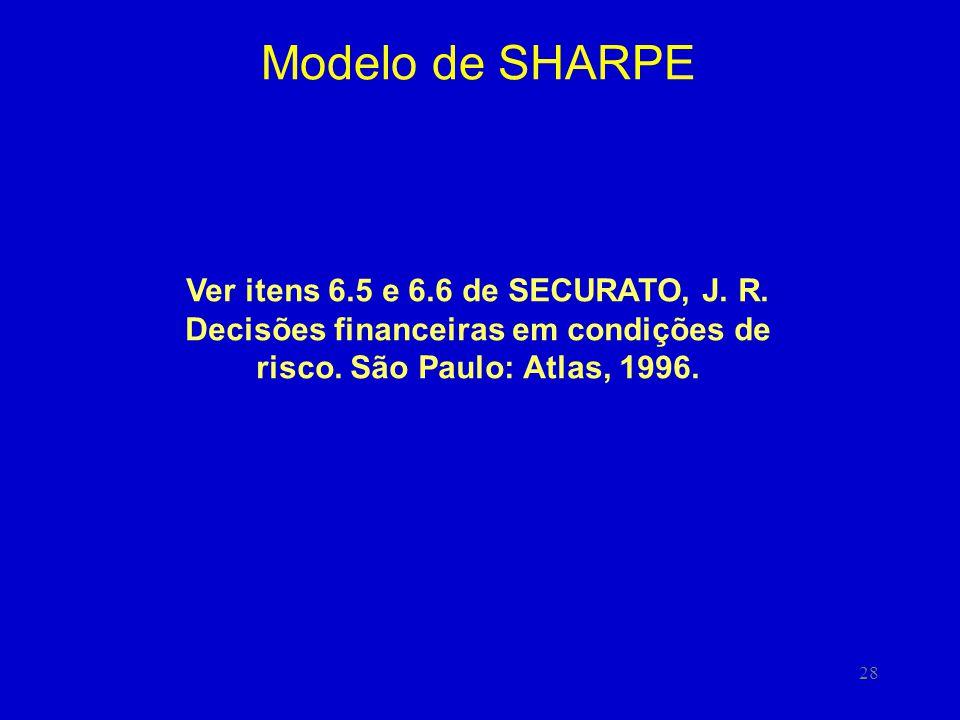 Modelo de SHARPE Ver itens 6.5 e 6.6 de SECURATO, J.