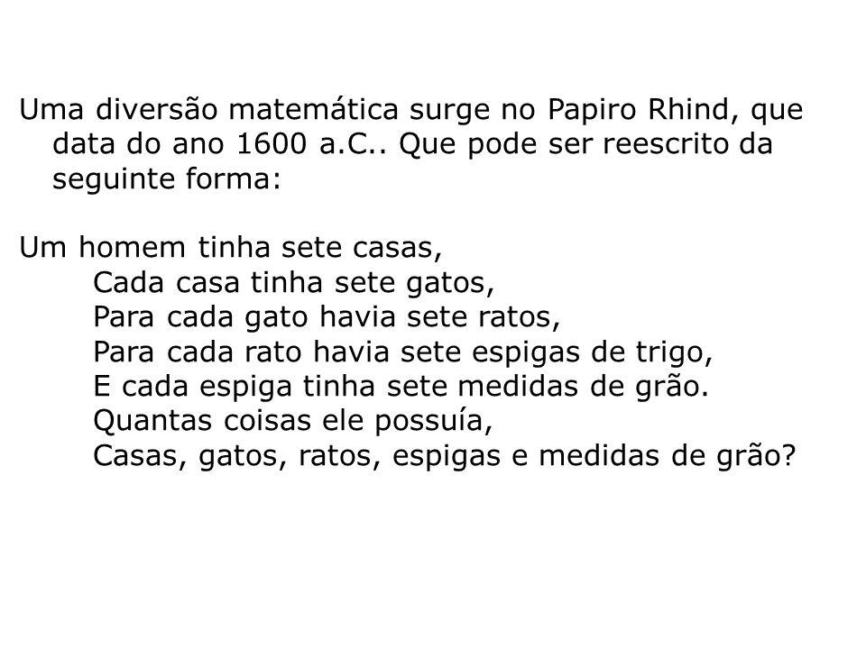 Uma diversão matemática surge no Papiro Rhind, que data do ano 1600 a