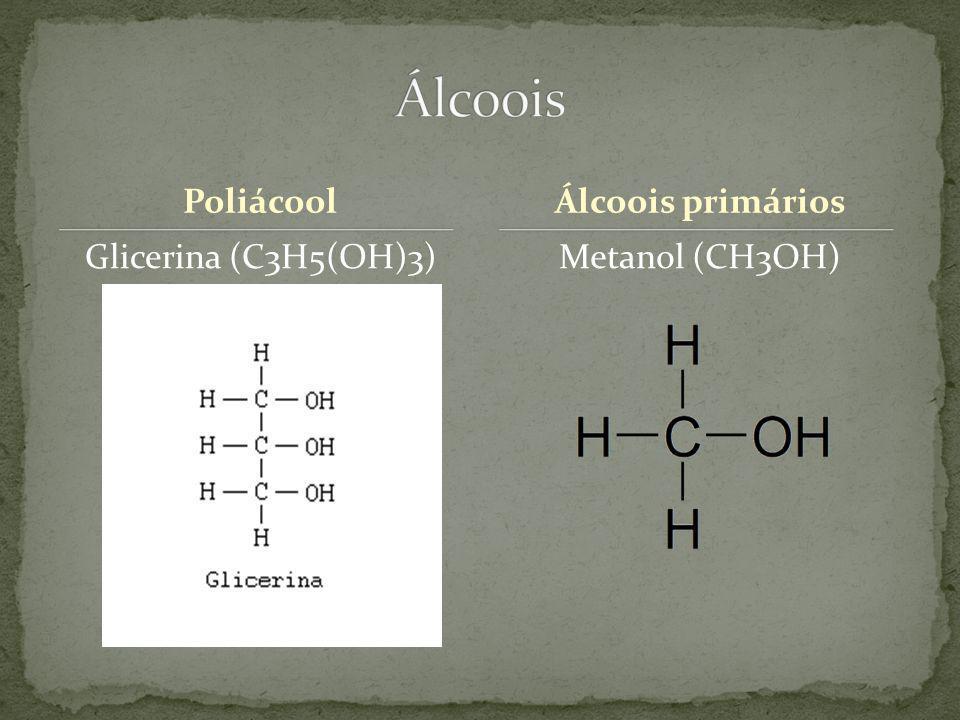 Álcoois Poliácool Álcoois primários Glicerina (C3H5(OH)3)