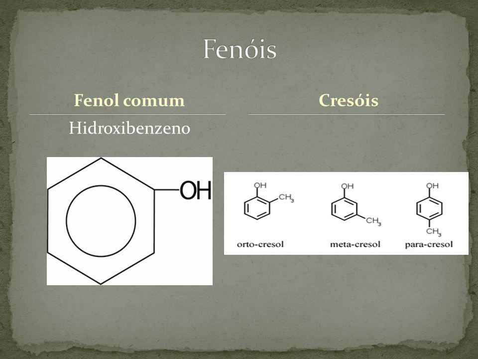 Fenóis Fenol comum Cresóis Hidroxibenzeno