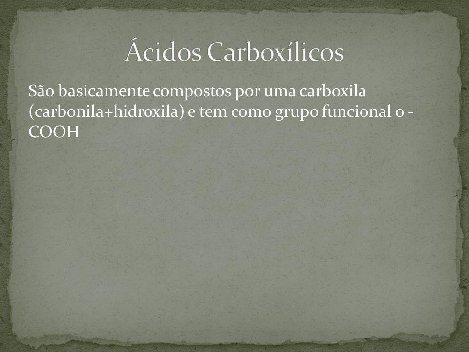 Ácidos Carboxílicos São basicamente compostos por uma carboxila (carbonila+hidroxila) e tem como grupo funcional o - COOH.