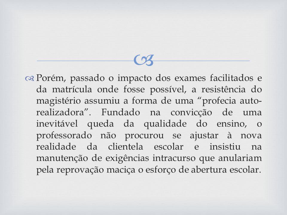 Porém, passado o impacto dos exames facilitados e da matrícula onde fosse possível, a resistência do magistério assumiu a forma de uma profecia auto-realizadora .