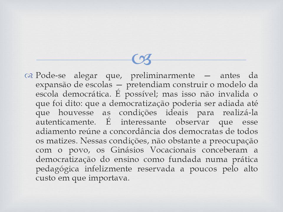 Pode-se alegar que, preliminarmente — antes da expansão de escolas — pretendiam construir o modelo da escola democrática.