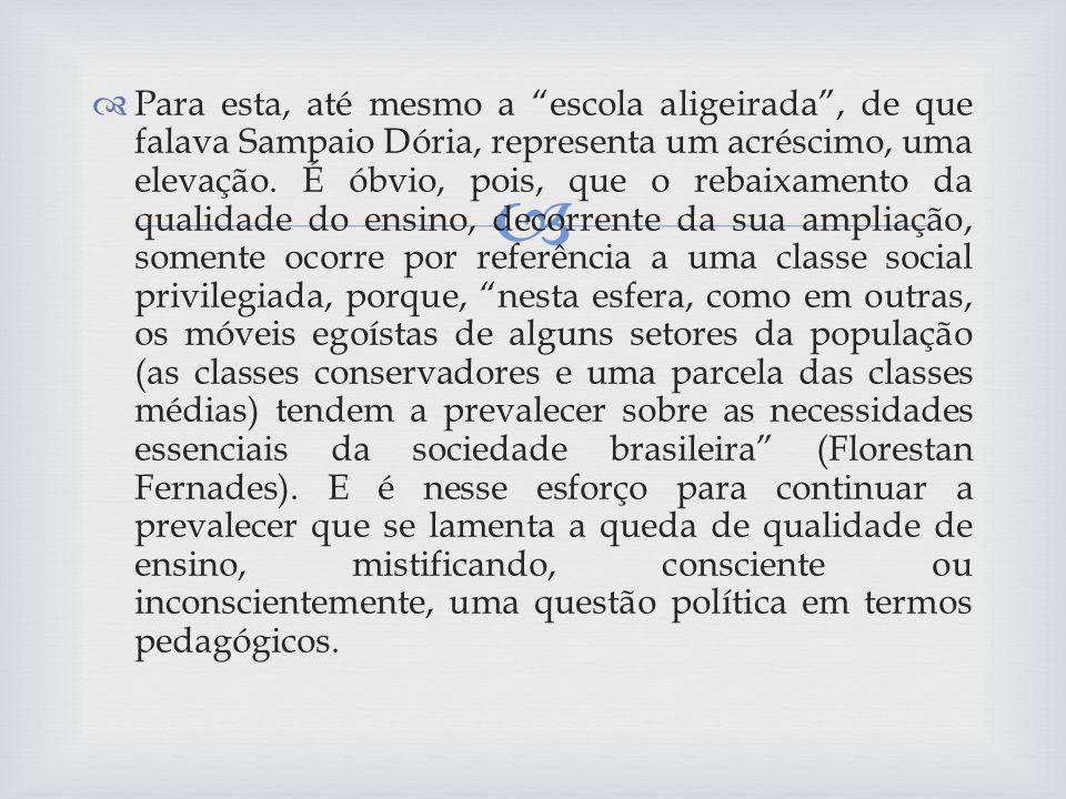 Para esta, até mesmo a escola aligeirada , de que falava Sampaio Dória, representa um acréscimo, uma elevação.