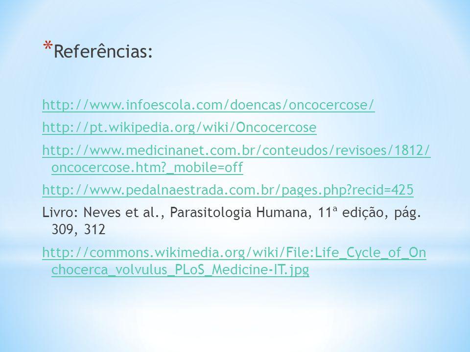 Referências: http://www.infoescola.com/doencas/oncocercose/