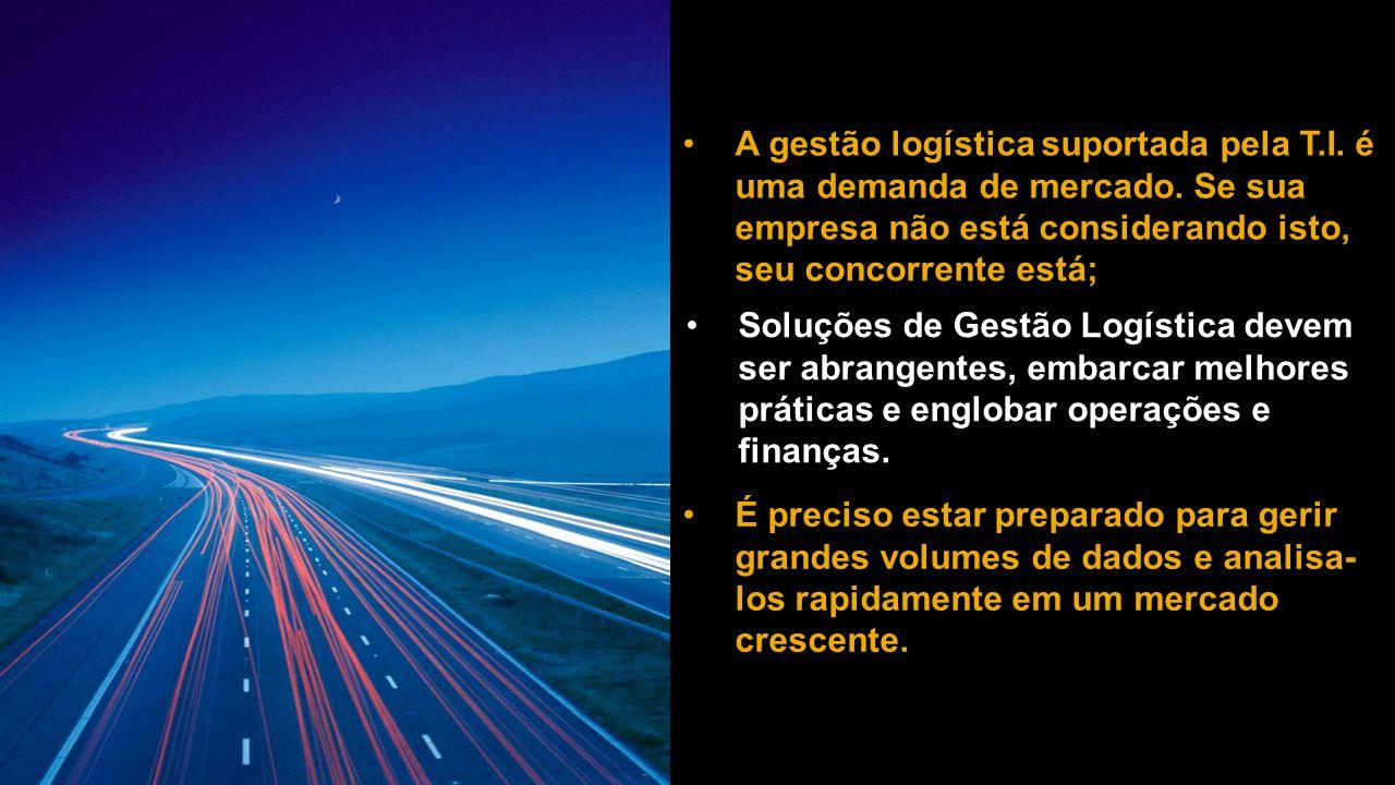 A gestão logística suportada pela T. I. é uma demanda de mercado