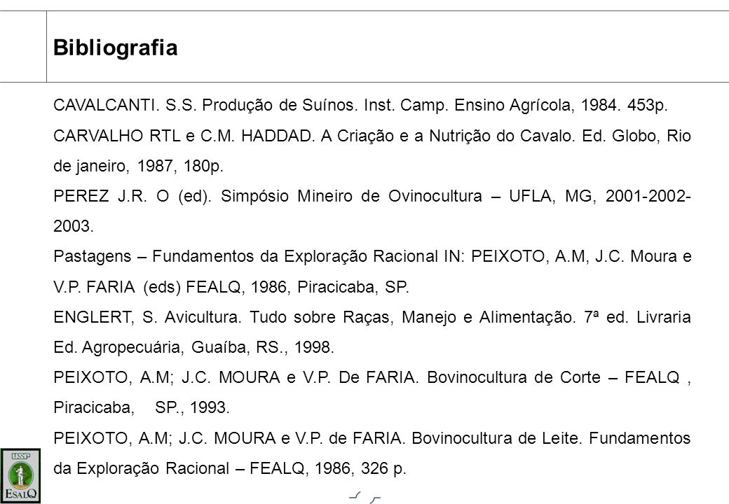 Bibliografia CAVALCANTI. S.S. Produção de Suínos. Inst. Camp. Ensino Agrícola, 1984. 453p.