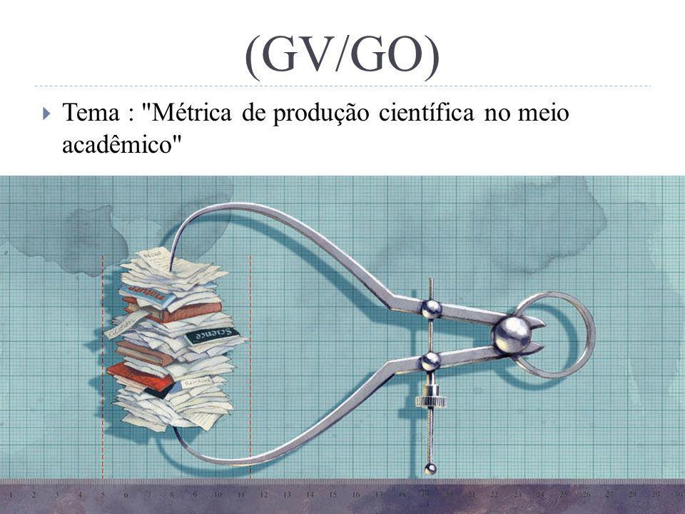(GV/GO) Tema : Métrica de produção científica no meio acadêmico