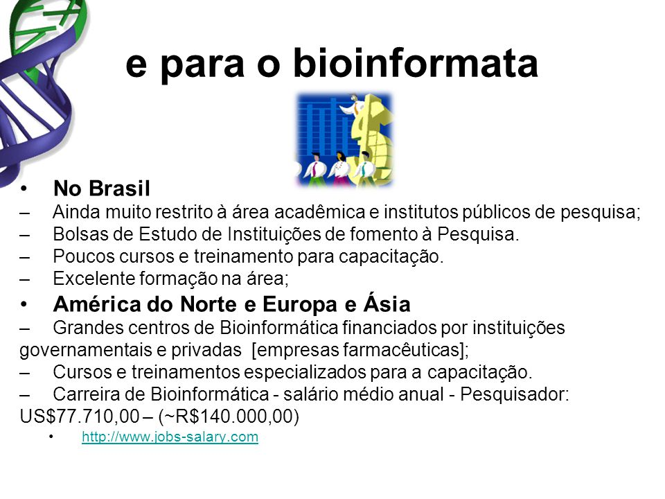 e para o bioinformata No Brasil América do Norte e Europa e Ásia