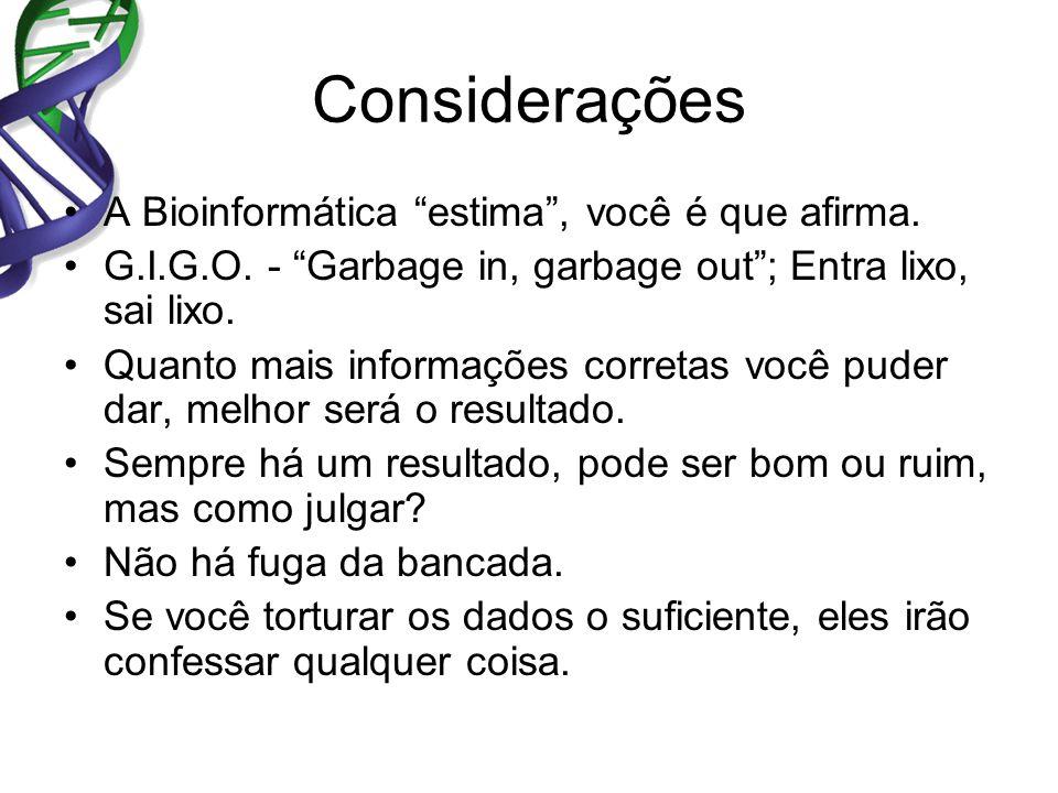 Considerações A Bioinformática estima , você é que afirma.