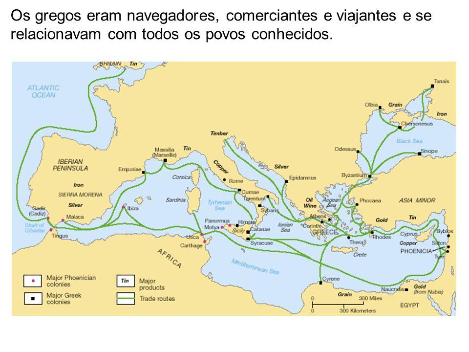 Os gregos eram navegadores, comerciantes e viajantes e se relacionavam com todos os povos conhecidos.