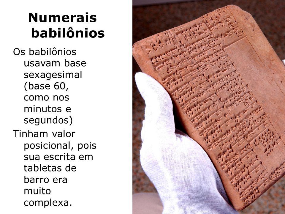 Numerais babilônios Os babilônios usavam base sexagesimal (base 60, como nos minutos e segundos)