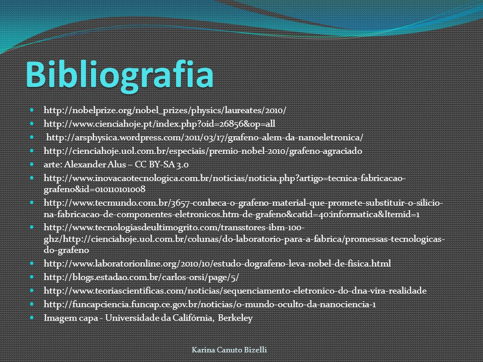 Bibliografia http://nobelprize.org/nobel_prizes/physics/laureates/2010/ http://www.cienciahoje.pt/index.php oid=26856&op=all.