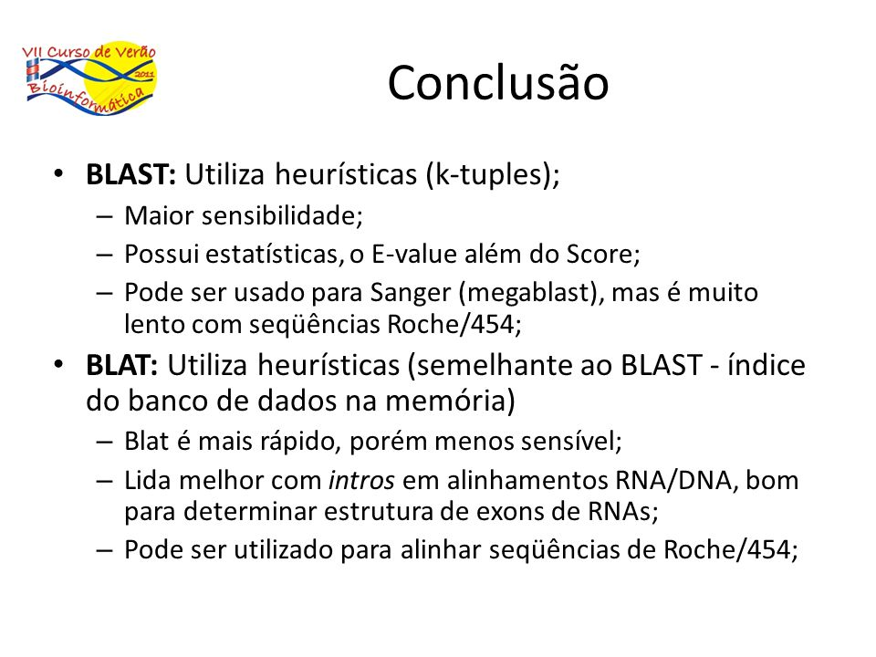 Conclusão BLAST: Utiliza heurísticas (k-tuples);