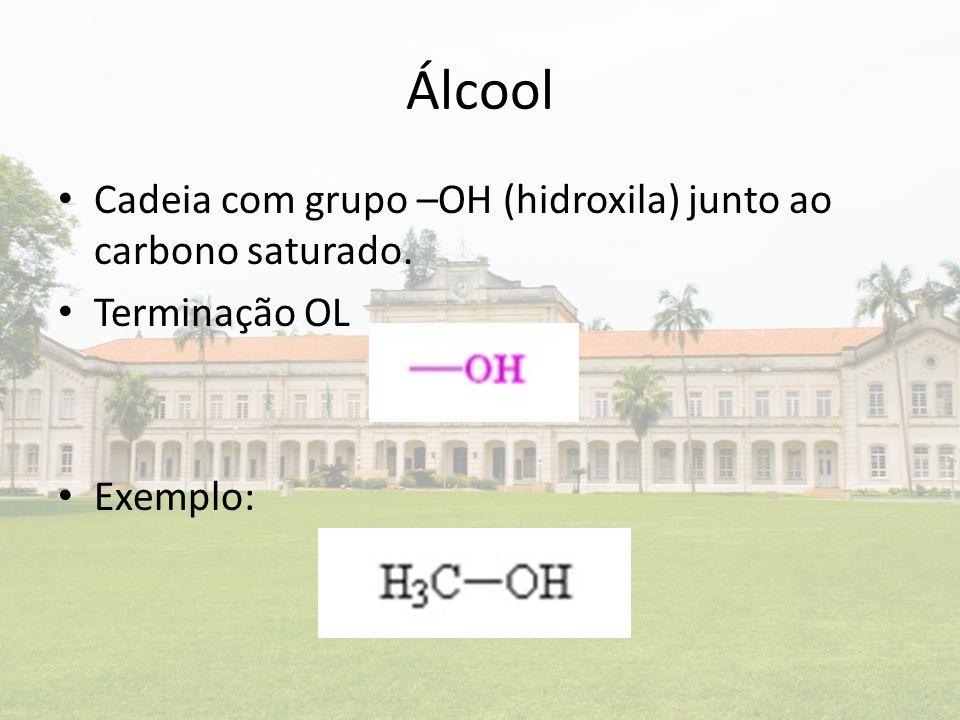 Álcool Cadeia com grupo –OH (hidroxila) junto ao carbono saturado.