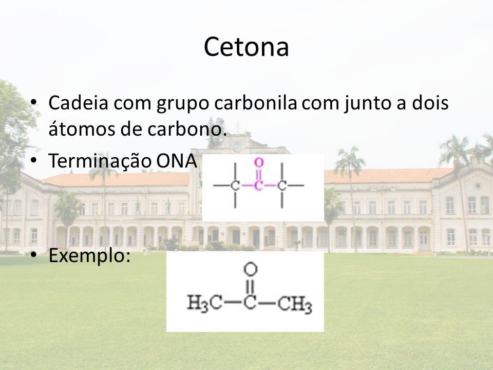 Cetona Cadeia com grupo carbonila com junto a dois átomos de carbono.